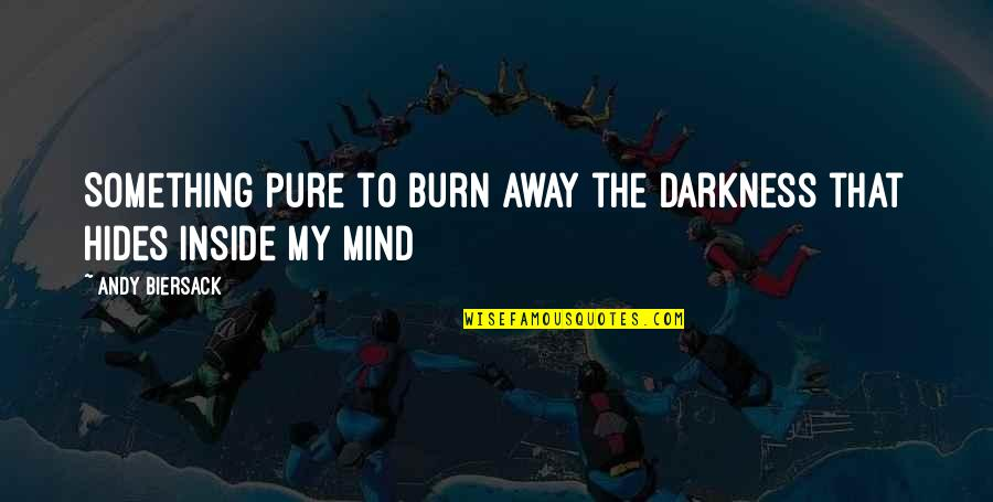 Shade Movie Quotes By Andy Biersack: Something pure to burn away the darkness that
