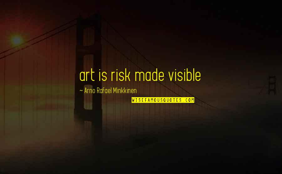 Shade The Echidna Quotes By Arno Rafael Minkkinen: art is risk made visible