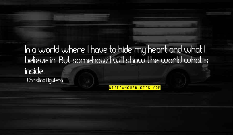 Shadikshirram's Quotes By Christina Aguilera: In a world where I have to hide