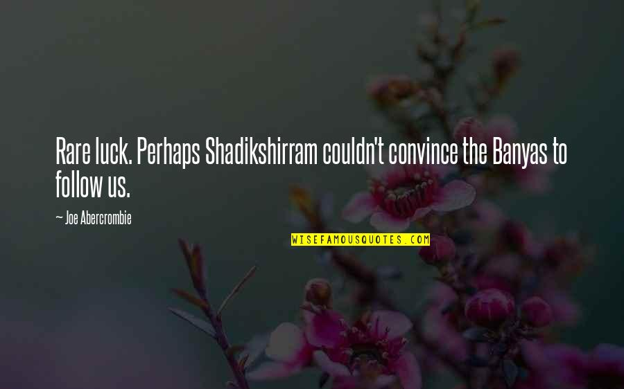 Shadikshirram's Quotes By Joe Abercrombie: Rare luck. Perhaps Shadikshirram couldn't convince the Banyas