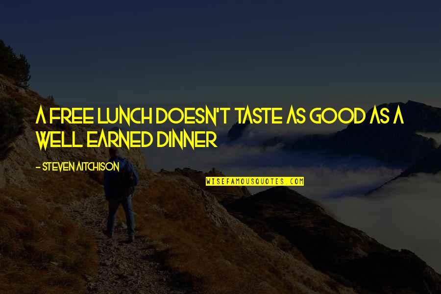 Shadikshirram's Quotes By Steven Aitchison: A free lunch doesn't taste as good as