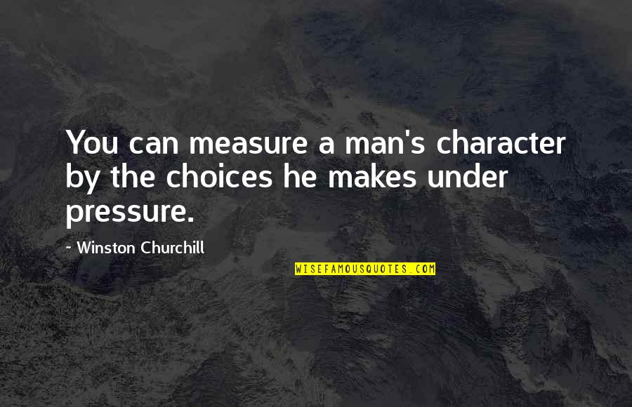 Shadow Catchers Quotes By Winston Churchill: You can measure a man's character by the