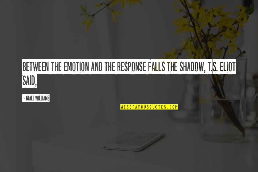 Shadow Falls Best Quotes By Niall Williams: Between the emotion and the response falls the