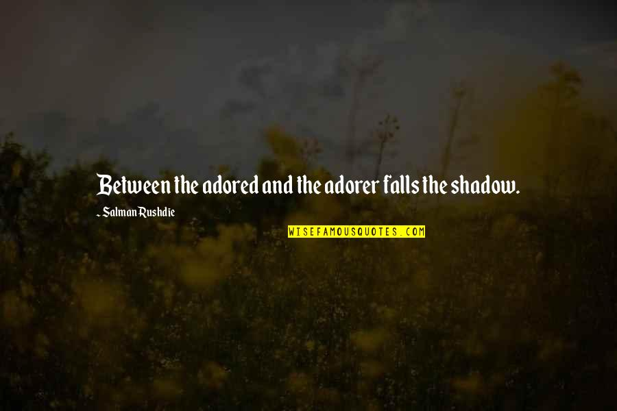 Shadow Falls Best Quotes By Salman Rushdie: Between the adored and the adorer falls the