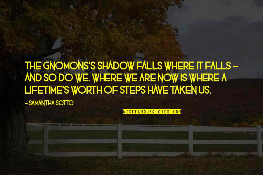 Shadow Falls Best Quotes By Samantha Sotto: The gnomons's shadow falls where it falls -