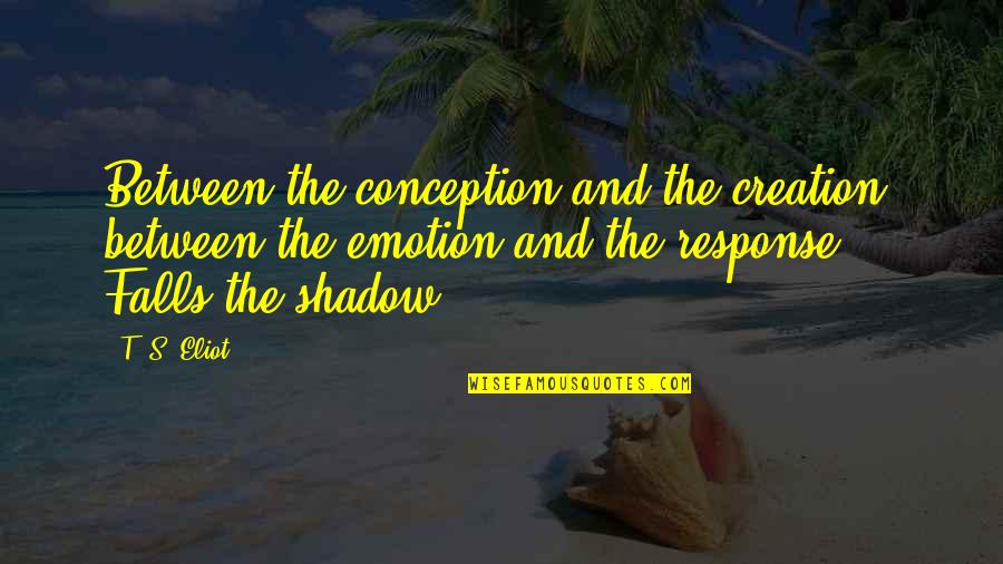 Shadow Falls Best Quotes By T. S. Eliot: Between the conception and the creation, between the