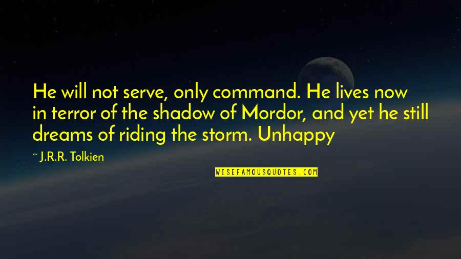 Shadow Of Mordor Quotes By J.R.R. Tolkien: He will not serve, only command. He lives