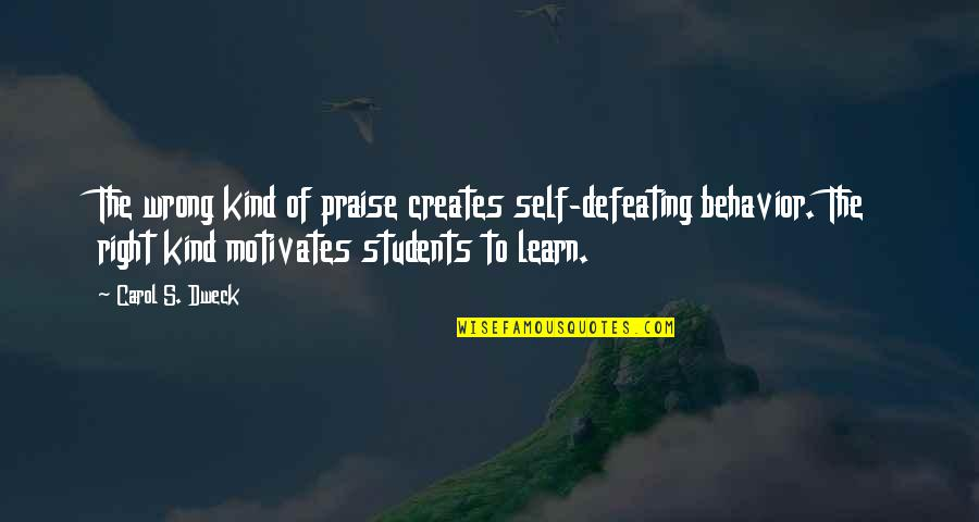 Shadow Of The Vampire Quotes By Carol S. Dweck: The wrong kind of praise creates self-defeating behavior.