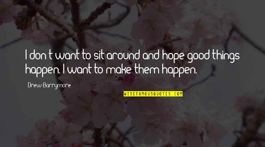 Shadow Of The Vampire Quotes By Drew Barrymore: I don't want to sit around and hope