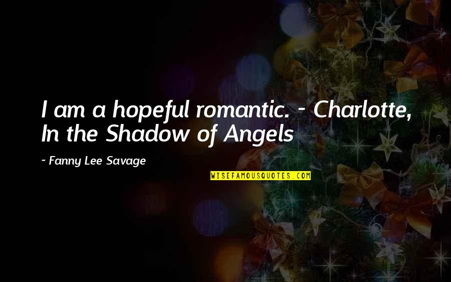 Shadow Of The Vampire Quotes By Fanny Lee Savage: I am a hopeful romantic. - Charlotte, In