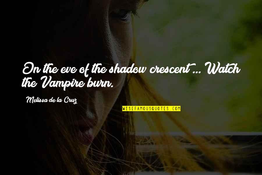 Shadow Of The Vampire Quotes By Melissa De La Cruz: On the eve of the shadow crescent ...