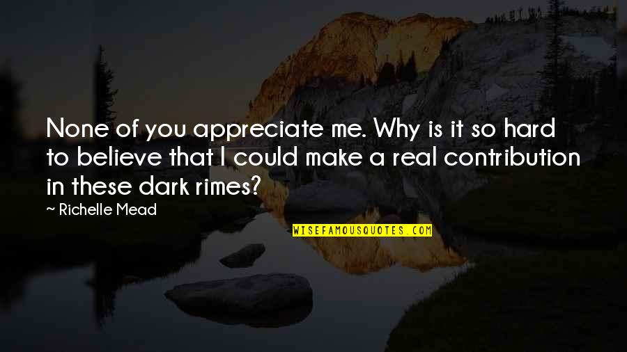 Shadow Of The Vampire Quotes By Richelle Mead: None of you appreciate me. Why is it