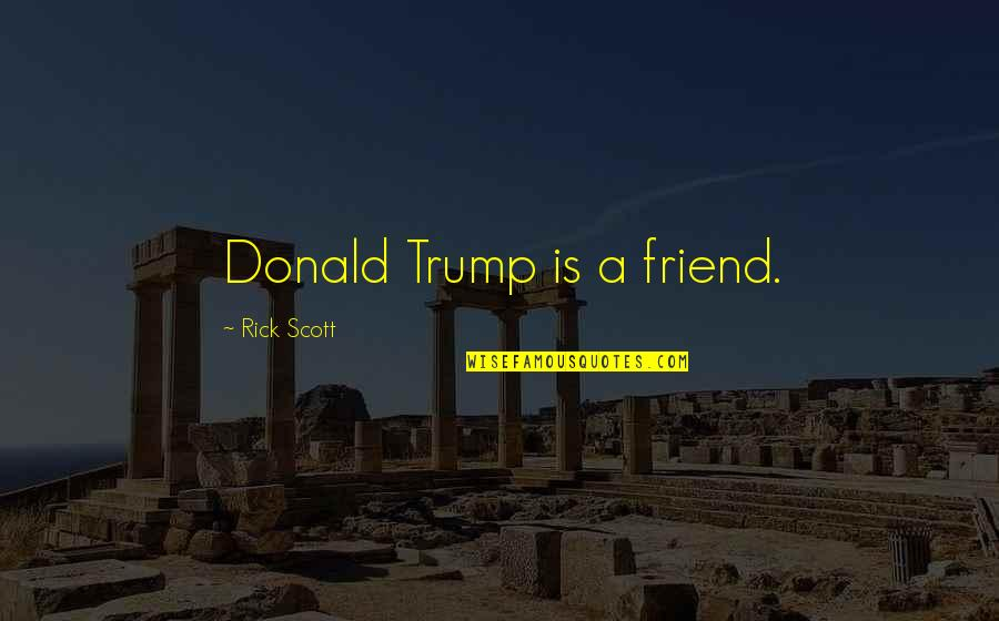 Shadow Of The Vampire Quotes By Rick Scott: Donald Trump is a friend.