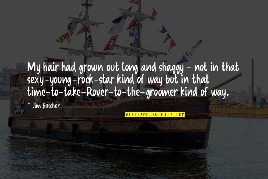 Shaggy Hair Quotes By Jim Butcher: My hair had grown out long and shaggy
