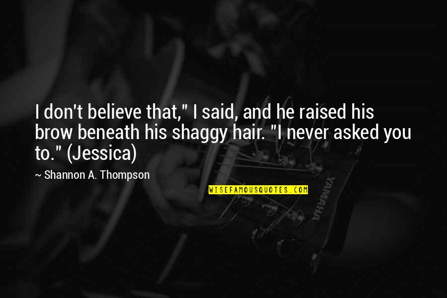 """Shaggy Hair Quotes By Shannon A. Thompson: I don't believe that,"""" I said, and he"""