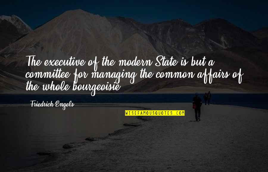 Shahabuddin Ghori Quotes By Friedrich Engels: The executive of the modern State is but