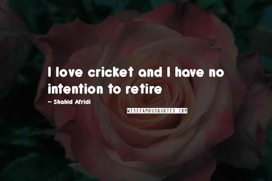 Shahid Afridi quotes: I love cricket and I have no intention to retire