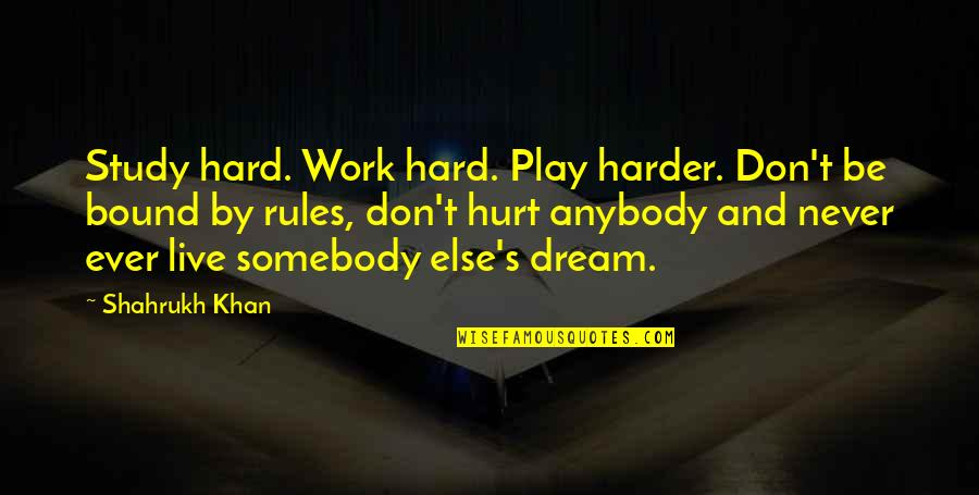 Shahrukh Best Quotes By Shahrukh Khan: Study hard. Work hard. Play harder. Don't be