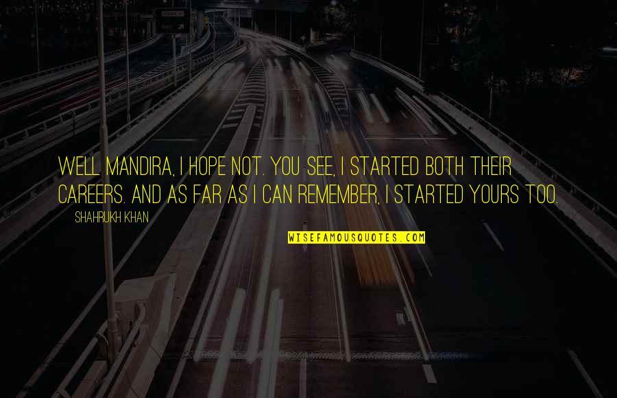 Shahrukh Best Quotes By Shahrukh Khan: Well Mandira, I hope not. You see, I