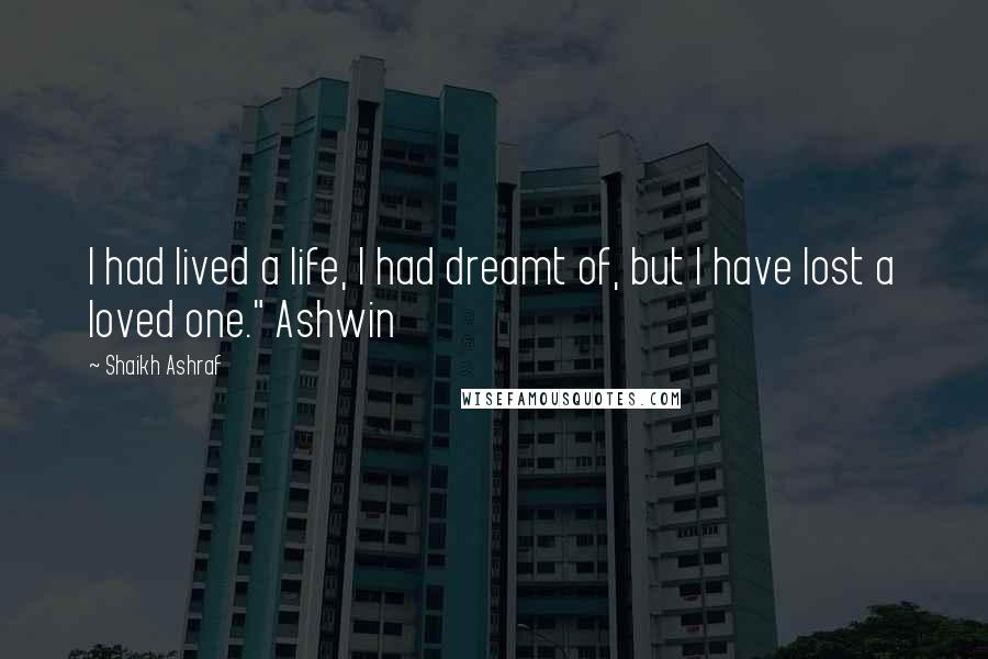 "Shaikh Ashraf quotes: I had lived a life, I had dreamt of, but I have lost a loved one."" Ashwin"