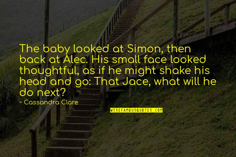 Shake Back Quotes By Cassandra Clare: The baby looked at Simon, then back at