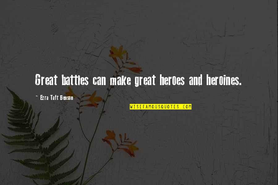 Shake Back Quotes By Ezra Taft Benson: Great battles can make great heroes and heroines.