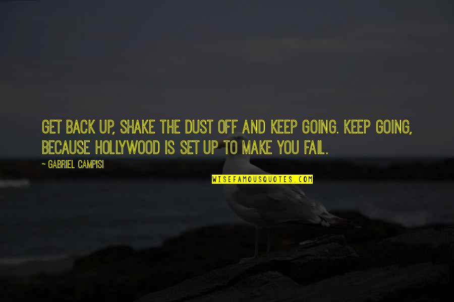 Shake Back Quotes By Gabriel Campisi: Get back up, shake the dust off and