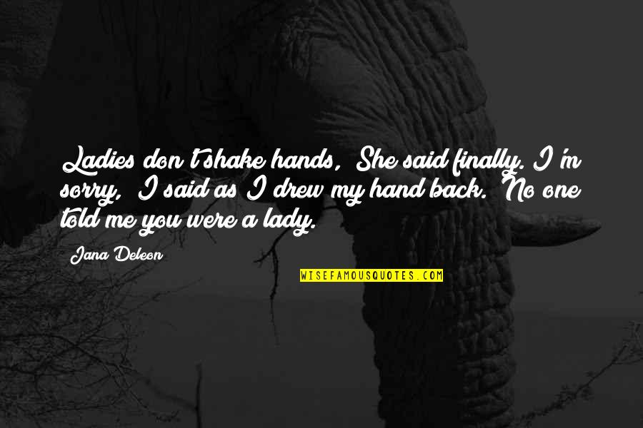 "Shake Back Quotes By Jana Deleon: Ladies don't shake hands,"" She said finally.""I'm sorry,"""