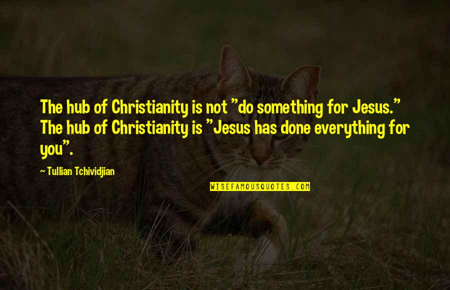 "Shake Back Quotes By Tullian Tchividjian: The hub of Christianity is not ""do something"