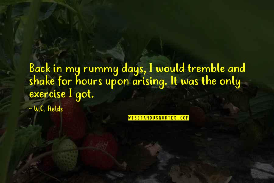 Shake Back Quotes By W.C. Fields: Back in my rummy days, I would tremble