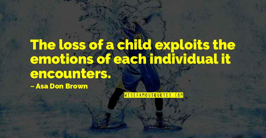 Shaker Philosophy Quotes By Asa Don Brown: The loss of a child exploits the emotions