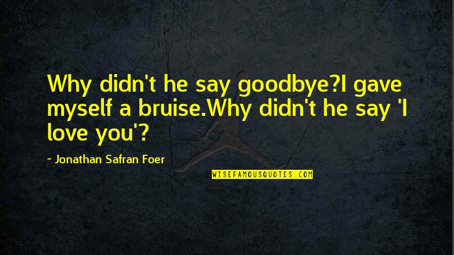 Shaker Philosophy Quotes By Jonathan Safran Foer: Why didn't he say goodbye?I gave myself a