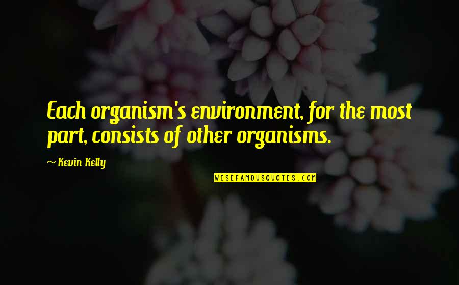 Shaker Philosophy Quotes By Kevin Kelly: Each organism's environment, for the most part, consists