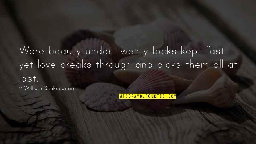 Shakespeare Beauty Love Quotes By William Shakespeare: Were beauty under twenty locks kept fast, yet