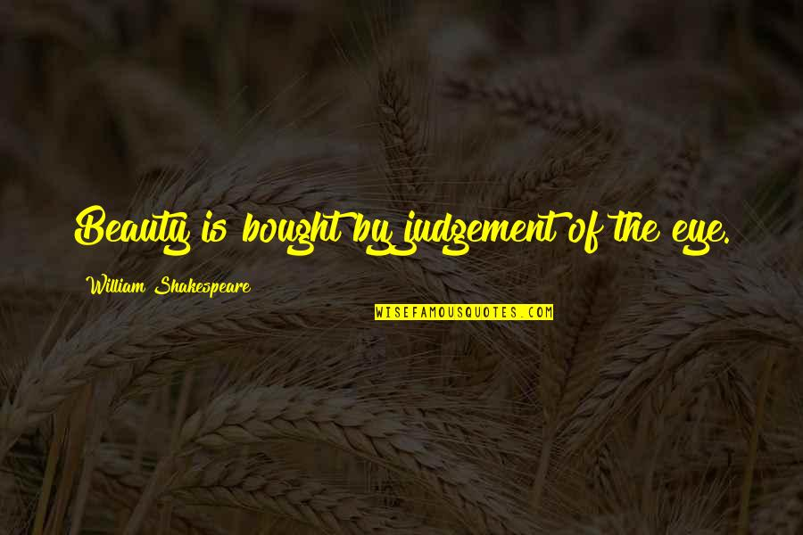 Shakespeare Beauty Love Quotes By William Shakespeare: Beauty is bought by judgement of the eye.