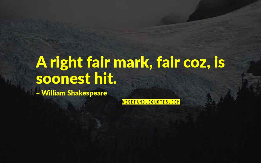 Shakespeare Beauty Love Quotes By William Shakespeare: A right fair mark, fair coz, is soonest
