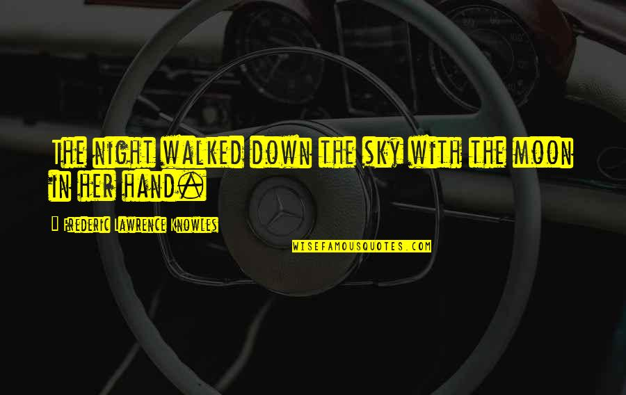 Shakespeare Exile Quotes By Frederic Lawrence Knowles: The night walked down the sky with the
