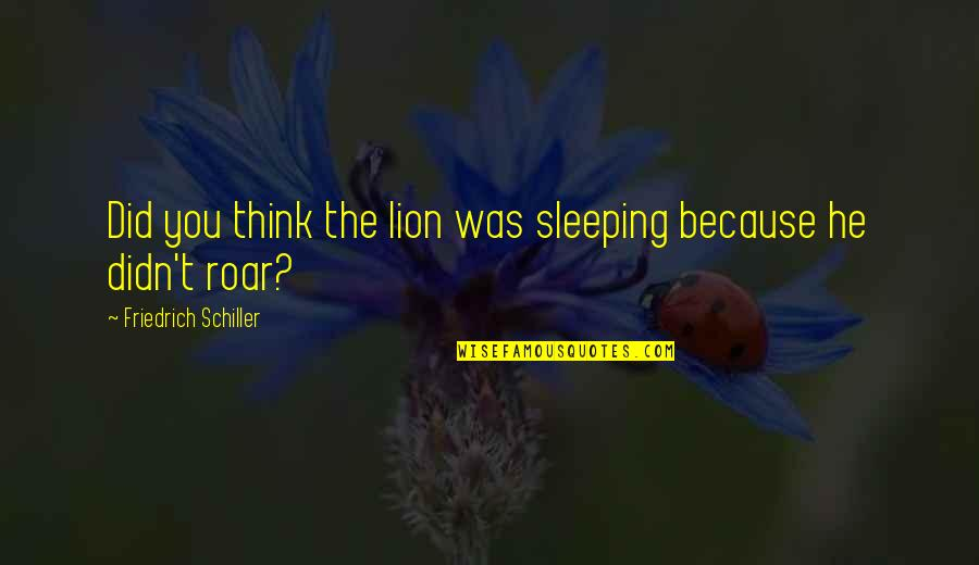 Shakespeare Exile Quotes By Friedrich Schiller: Did you think the lion was sleeping because