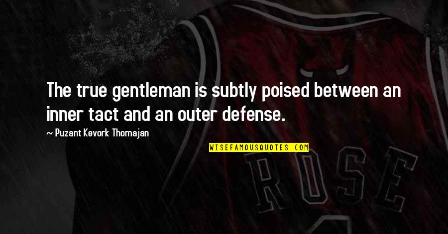 Shakespeare Exile Quotes By Puzant Kevork Thomajan: The true gentleman is subtly poised between an
