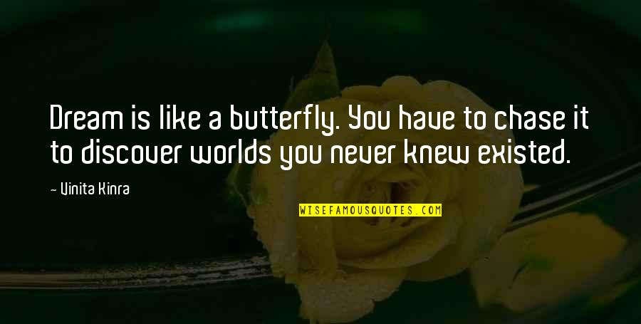 Shakespeare Exile Quotes By Vinita Kinra: Dream is like a butterfly. You have to