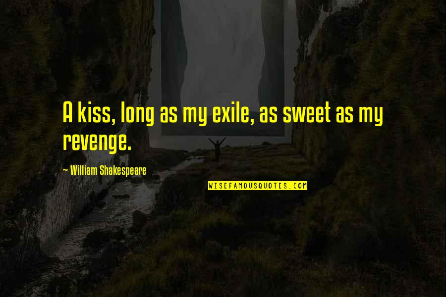 Shakespeare Exile Quotes By William Shakespeare: A kiss, long as my exile, as sweet