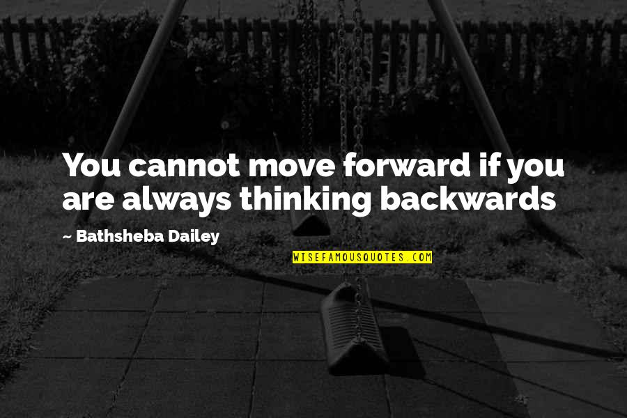 Shakespeare Lawyers Quotes By Bathsheba Dailey: You cannot move forward if you are always