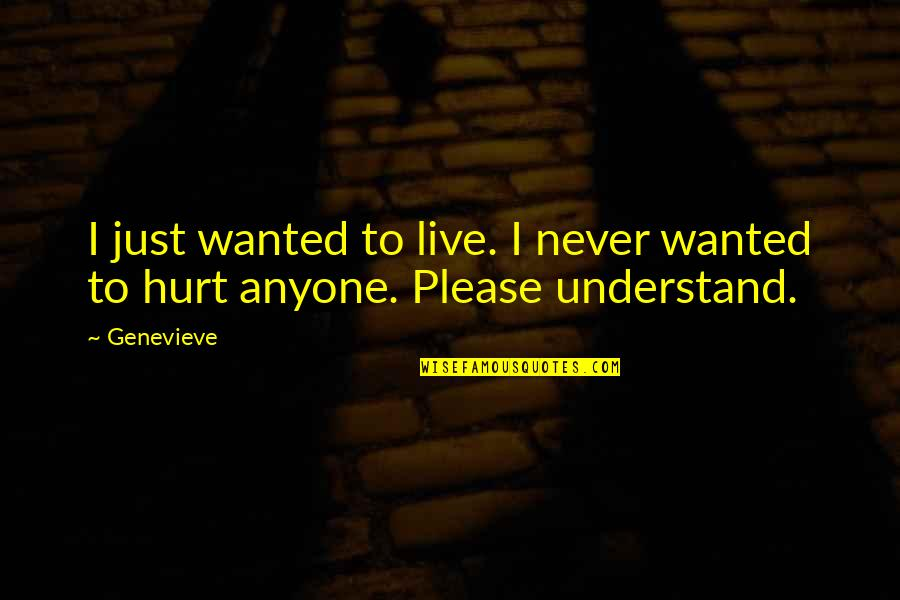 Shakespeare Lawyers Quotes By Genevieve: I just wanted to live. I never wanted