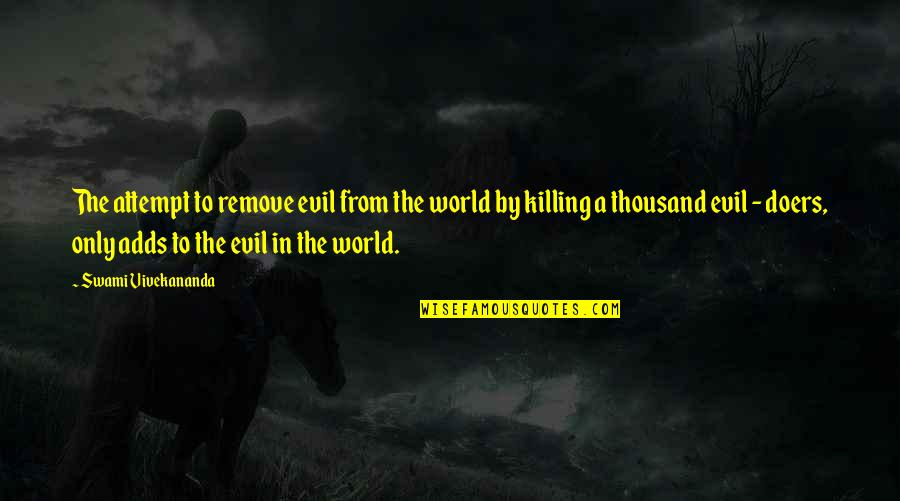 Shakespeare Lawyers Quotes By Swami Vivekananda: The attempt to remove evil from the world
