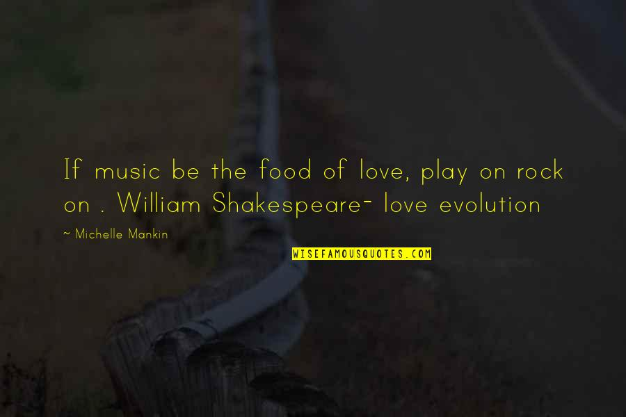 Shakespeare Love And Music Quotes By Michelle Mankin: If music be the food of love, play