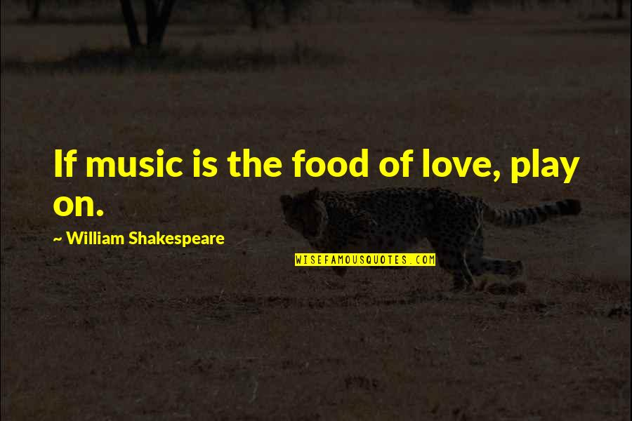 Shakespeare Love And Music Quotes By William Shakespeare: If music is the food of love, play
