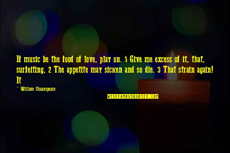 Shakespeare Love And Music Quotes By William Shakespeare: If music be the food of love, play