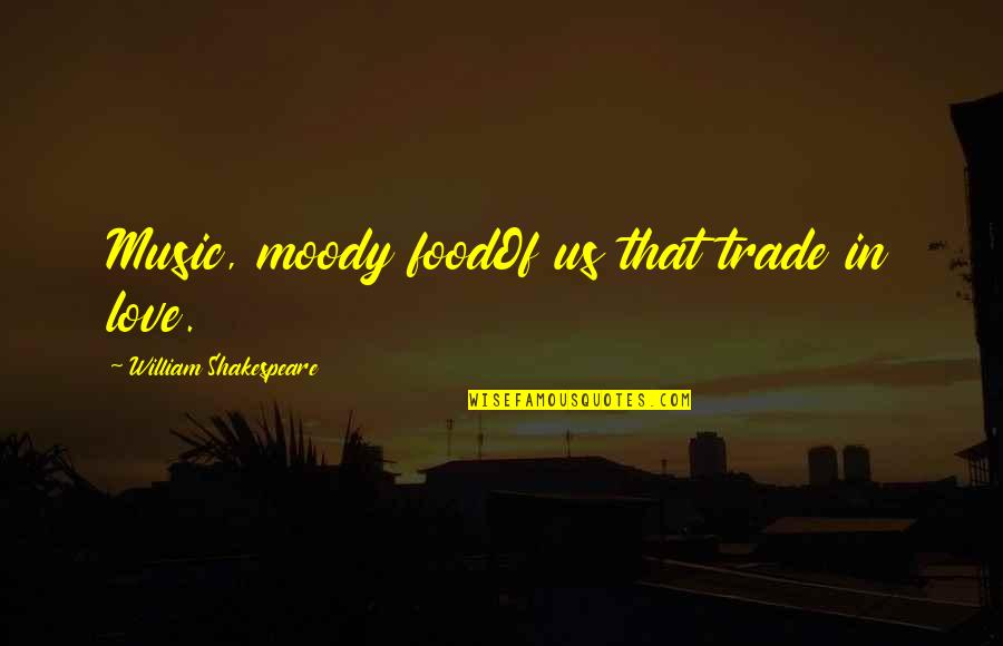 Shakespeare Love And Music Quotes By William Shakespeare: Music, moody foodOf us that trade in love.
