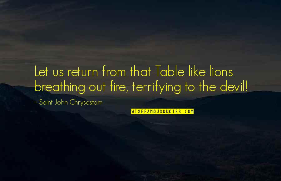 Shakespeare Merchant Of Venice Shylock Quotes By Saint John Chrysostom: Let us return from that Table like lions