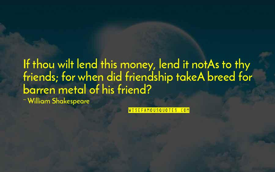 Shakespeare Merchant Of Venice Shylock Quotes By William Shakespeare: If thou wilt lend this money, lend it